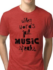 When Words Fail Music Speaks Tri-blend T-Shirt