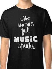 When Words Fail Music Speaks Classic T-Shirt