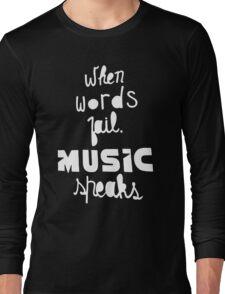 When Words Fail Music Speaks Long Sleeve T-Shirt