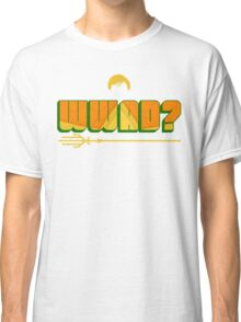 What Would Aquaman Do? Classic T-Shirt