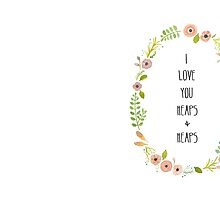 I Love You Heaps and Heaps by DucksandBoats