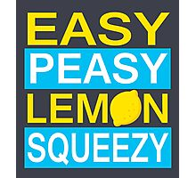 Easy Peasy Lemon Squeezy Photographic Print