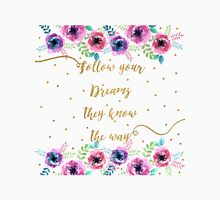"""""""Follow your dreams they know the way""""  Unisex T-Shirt"""