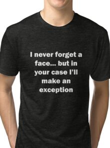 I never forget a face... Tri-blend T-Shirt