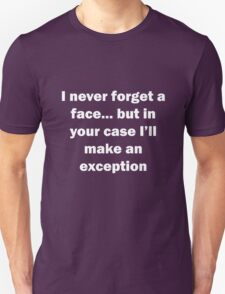 I never forget a face... Unisex T-Shirt