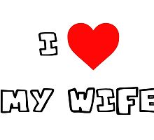 I Heart My Wife by PingusTees