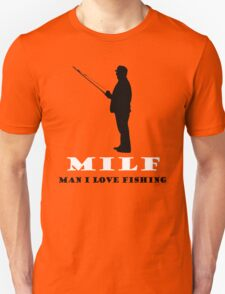 MILF!! MAN I LIVE FISHING T-Shirt