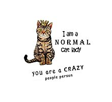 I am a normal cat lady You are a crazy people person Photographic Print