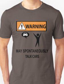 WARNING!! MAY SPONTANEOUSLY TALK CARS. T-Shirt