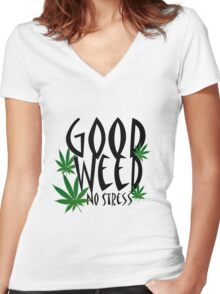 Good weed ; no stress Women's Fitted V-Neck T-Shirt