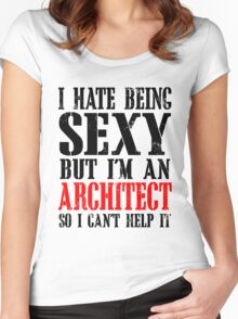 I HATE BEING SEXY BUT I'M AN ARCHITECT SO I CAN'T HELP IT Women's Fitted Scoop T-Shirt