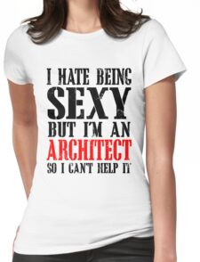 I HATE BEING SEXY BUT I'M AN ARCHITECT SO I CAN'T HELP IT Womens Fitted T-Shirt