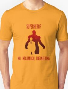 SUPER HERO? NO. MECHANICAL ENGINEERING T-Shirt