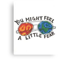 You Might Feel A Little Fear Canvas Print