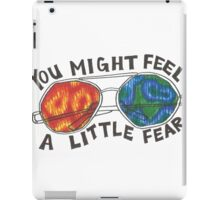 You Might Feel A Little Fear iPad Case/Skin