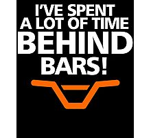 I'VE SPENT A LOT OF TIME BEHIND BARS Photographic Print