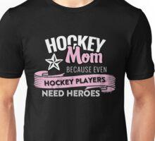 HOCKEY MOM BECAUSE EVEN HOCKEY PLAYERS NEED HEROES Unisex T-Shirt