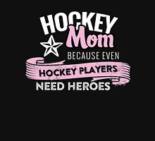 HOCKEY MOM BECAUSE EVEN HOCKEY PLAYERS NEED HEROES Unisex T-Shirt