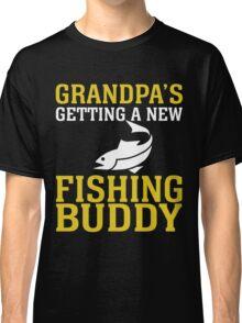 GRANDPA'S GETTING A NEW FISHING BUDDY Classic T-Shirt