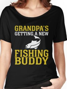 GRANDPA'S GETTING A NEW FISHING BUDDY Women's Relaxed Fit T-Shirt