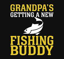 GRANDPA'S GETTING A NEW FISHING BUDDY Unisex T-Shirt