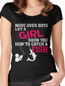 MOVE OVER BOYS LET A GIRL SHOW YOU HOW TO CATCH A FISH Women's Fitted Scoop T-Shirt