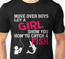 MOVE OVER BOYS LET A GIRL SHOW YOU HOW TO CATCH A FISH Unisex T-Shirt