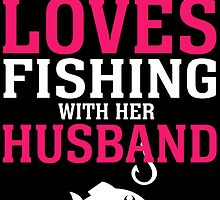 THIS GIRL LOVES FISHING WITH HER HUSBAND by badassarts