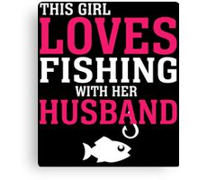 THIS GIRL LOVES FISHING WITH HER HUSBAND Canvas Print