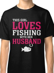 THIS GIRL LOVES FISHING WITH HER HUSBAND Classic T-Shirt