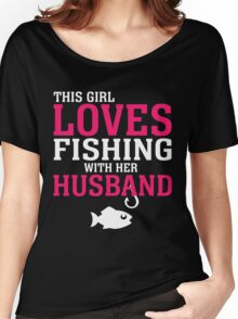 THIS GIRL LOVES FISHING WITH HER HUSBAND Women's Relaxed Fit T-Shirt