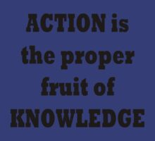 Action is the proper fruit of knowledge by TLaw
