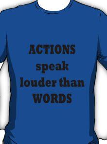 Action speek louder than words T-Shirt