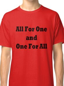All for one and one for all Classic T-Shirt