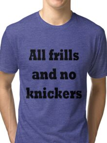 All frills and no knickers Tri-blend T-Shirt