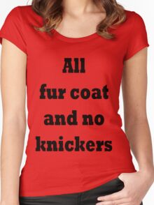 All fur coat and no knickers Women's Fitted Scoop T-Shirt