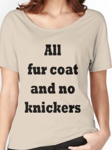 All fur coat and no knickers Women's Relaxed Fit T-Shirt