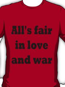 All's fair in love and war T-Shirt