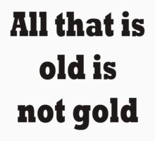 All that is old is not gold Kids Tee