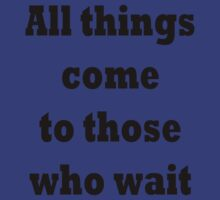 All things come to those who wait by TLaw