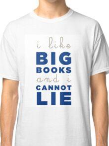 I like big books and I cannot lie Classic T-Shirt