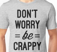 Don't Worry, Be Crappy Funny Quote Unisex T-Shirt