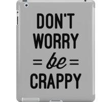 Don't Worry, Be Crappy Funny Quote iPad Case/Skin