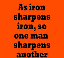 As iron sharpens iron, so one man sharpens another Unisex T-Shirt