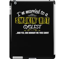 I'm Married To A Smokin' Hot Cyclist  .....And Yes, She Bought Me This Shirt iPad Case/Skin