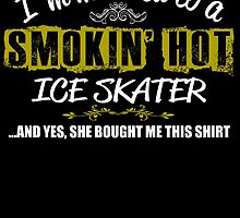 I'm Married To A Smokin' Hot Ice Skater  .....And Yes, She Bought Me This Shirt by birthdaytees