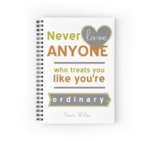 Never love anyone who treats you like you're ordinary Spiral Notebook
