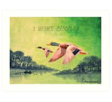 I HUNT DUCKS Art Print