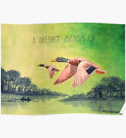 I HUNT DUCKS Poster