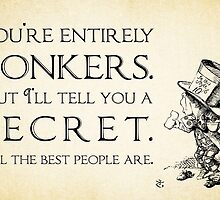 Alice in Wonderland Quote - You're Entirely Bonkers - Mad Hatter Quote - 0188 by ContrastStudios